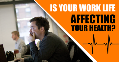 Is Your Work Life Affecting Your Health?