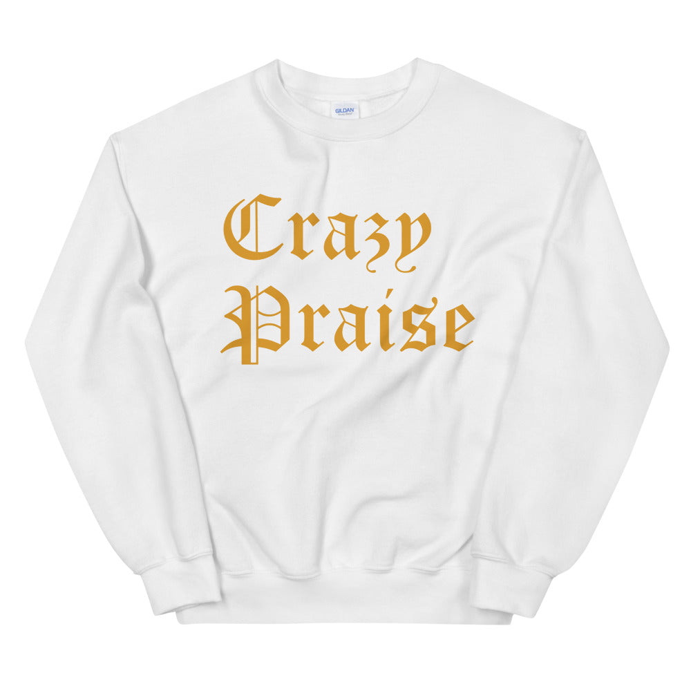 Christian Clothing White Sweatshirt with Gold Crazy Praise Lettering