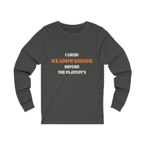 I Liked Meadowbrook...-Long Sleeve Tee