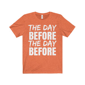 The Day Before The Day Before - Unisex Jersey Tee
