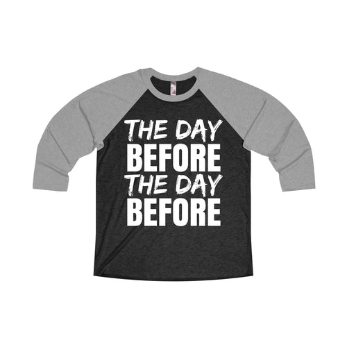 The Day Before The Day Before - Unisex 3/4 Raglan