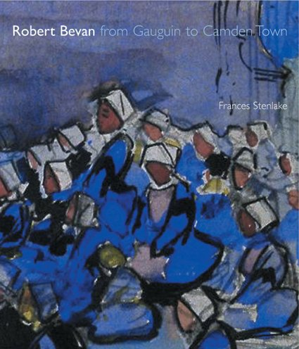 Robert Bevan from Gauguin to Camden Town