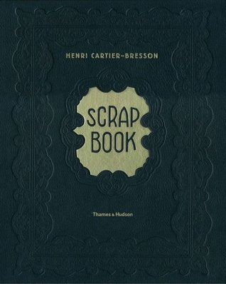 Henri Cartier- Bresson: Scrap Book