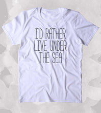 white i'd rather live under the sea t shirt