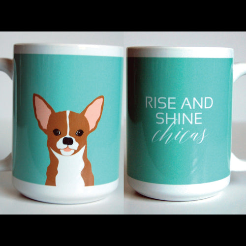 Chihuahua -Dog Mugs-Rise and Shine Chicas