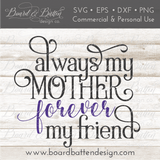 Always My Mother, Forever My Friend SVG File - Commercial Use SVG Files
