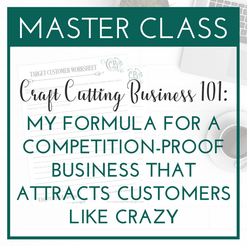 Craft Cutting Business 101: My Formula For A Competition-Proof Business That Attracts Customers Like Crazy