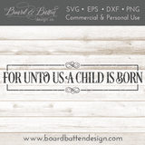 For Unto Us A Child Is Born 6x24 SVG File - Commercial Use SVG Files