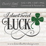 I Don't Need Luck SVG File - Commercial Use SVG Files