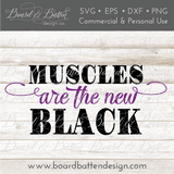 Fitness SVG File - Muscles Are The New Black - Commercial Use SVG Files