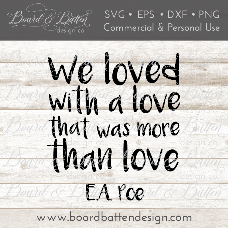 We Loved With A Love That Was More Than Love SVG File - Edgar Allan Poe - Commercial Use SVG Files