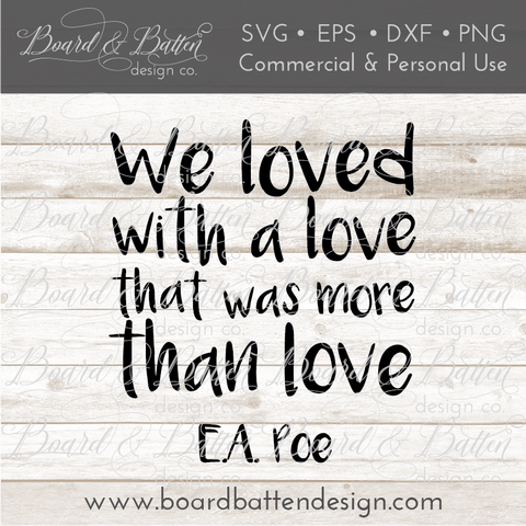 We Loved With A Love That Was More Than Love SVG File - Edgar Allan Poe