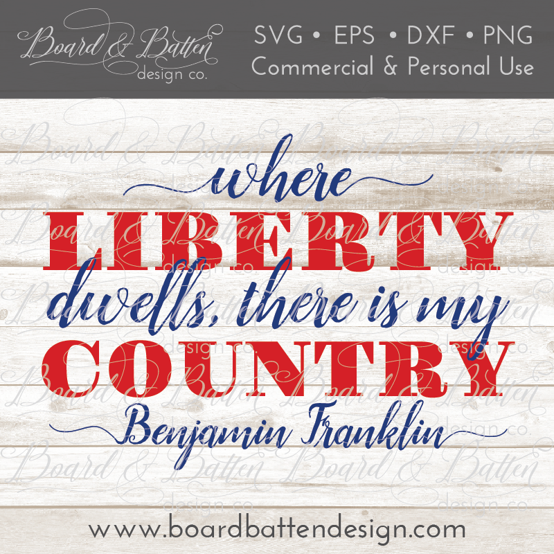 Where Liberty Dwells, There Is My Country SVG File - Benjamin Franklin
