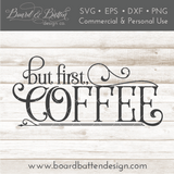Farmhouse Style But First, Coffee SVG File - Commercial Use SVG Files
