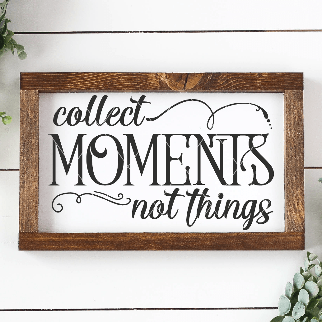 Collect Moments Not Things Inspirational SVG File