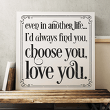 Romantic SVG File - Even In Another Life, I'd Always Find You, Choose You, Love You - Commercial Use SVG Files