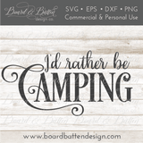 I'd Rather Be Camping SVG - Commercial Use SVG Files
