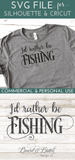 I'd Rather Be Fishing SVG - Commercial Use SVG Files