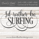 I'd Rather Be Surfing SVG - Commercial Use SVG Files