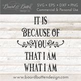It is Because Of You That I Am What I Am SVG - Commercial Use SVG Files