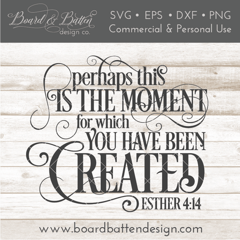 Perhaps This Is The Moment For Which You Have Been Created Esther 4:14 SVG File