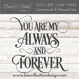 You Are My Always And Forever SVG File - WS5 - Commercial Use SVG Files
