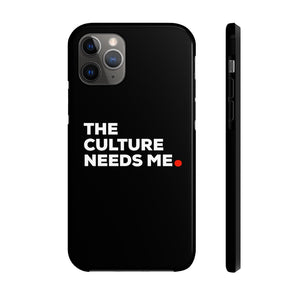 The Culture Needs Me Phone Cases