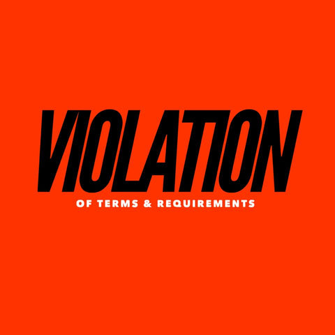 VIOLATION OF TERMS & AGREEMENT