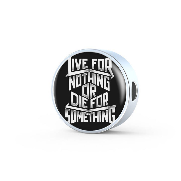 Live For Nothing Or Die For Something - Charm Bracelet Circle Charm ShineOn Fulfillment