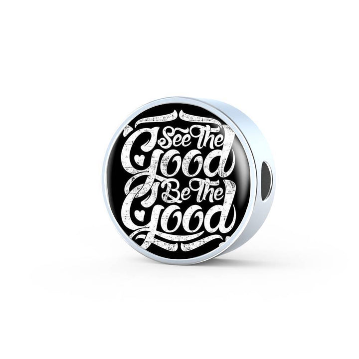 See The Good Be The Good – Charm Bracelet Circle Charm ShineOn Fulfillment