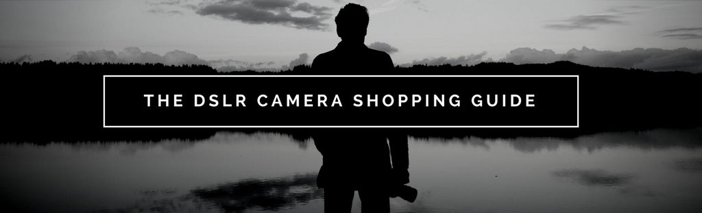 The DSLR Camera Shopping Guide