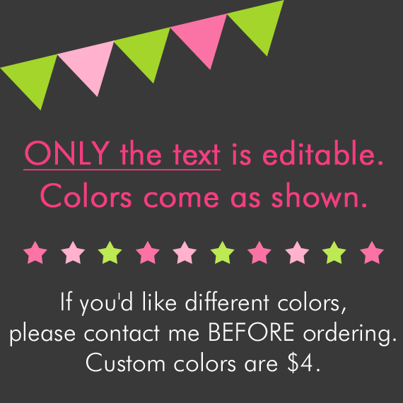 only the text is editable - colors come as shown - custom colors are $4