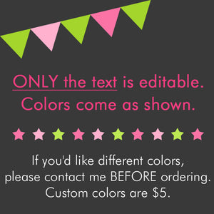 only the text is editable - colors come as shown - custom colors are $5