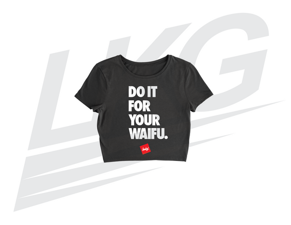 "***ONLY 3 DAYS TO PRE-ORDER!*** ~ LOWKEY! ""DO IT FOR YOUR WAIFU"" LADIES FITTED CROP TEE"