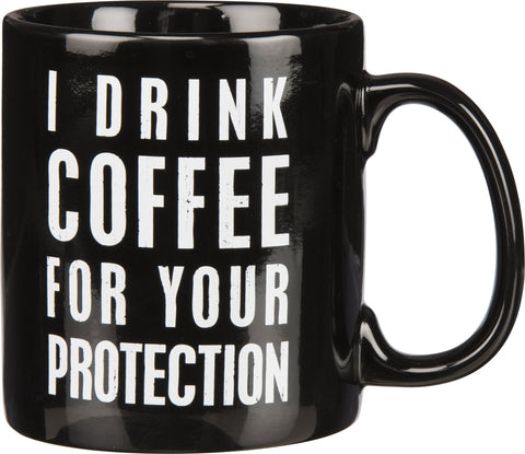 Coffee Mug- I Drink Coffee For Your Protection