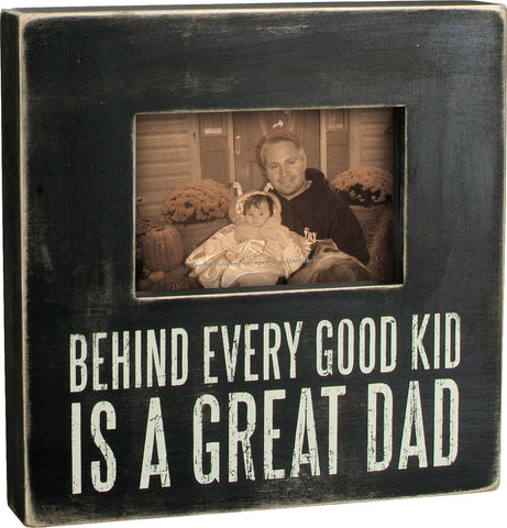 Box Frame- Behind Every Good Kid Is A Great Dad