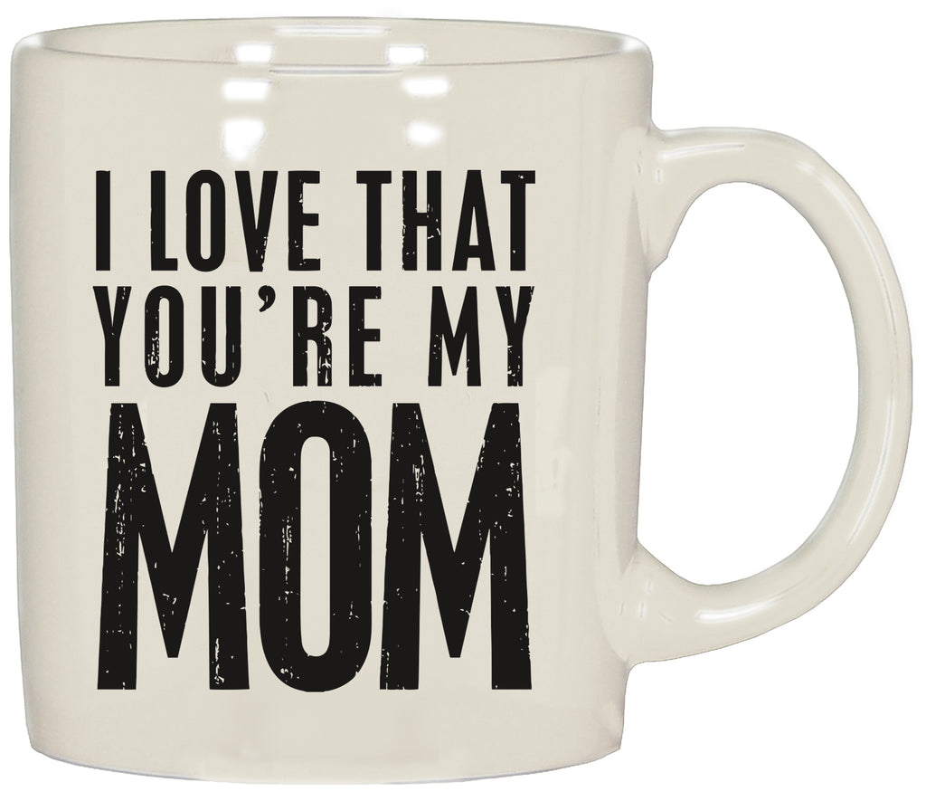 Coffee Mug- I Love That You're My Mom