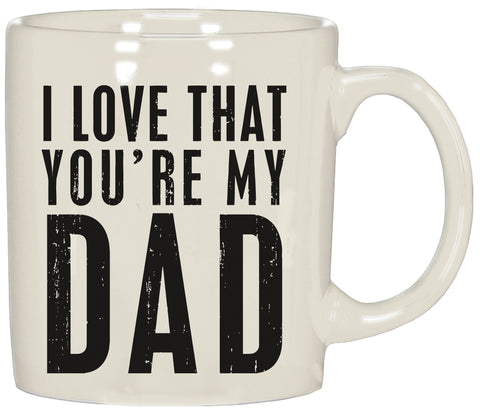 Coffee Mug- I Love That You're My Dad