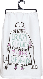 Dish Towel- One Day I'll Be A Crazy Old Lady Covered In Glitter And It Will Be Fabulous