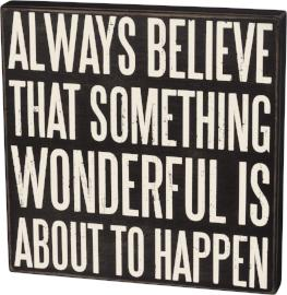 Box Sign- Always Believe Something Wonderful Is About To Happen