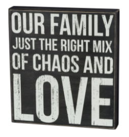 Box Sign- Our Family Just The Right Mix Of Chaos And Love