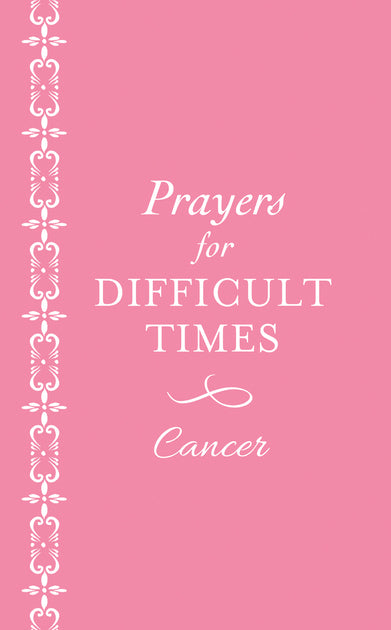 Prayers for Difficult Times - Cancer