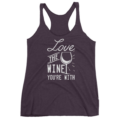 Love The Wine Your With Women's Racerback Tank - Shop Cait Straight Up