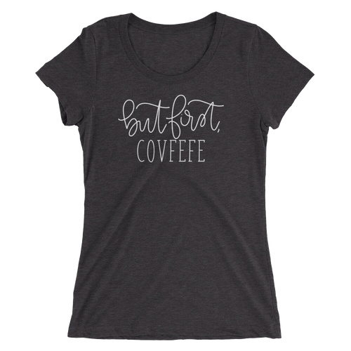 But First, Covfefe - Ladies Tee - lefty.script
