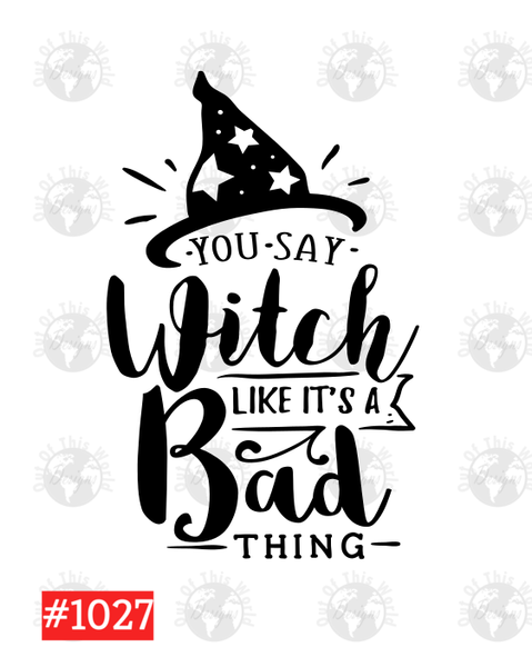 Sublimation print  - Your say witch like it's a bad thing #1027