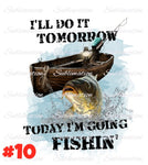 Sublimation print - I'll do it tomorrow Today I'm Fishin