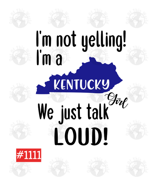 Sublimation print - I'm not yelling I'm a Kentucky Girl We Talk Loud #1111