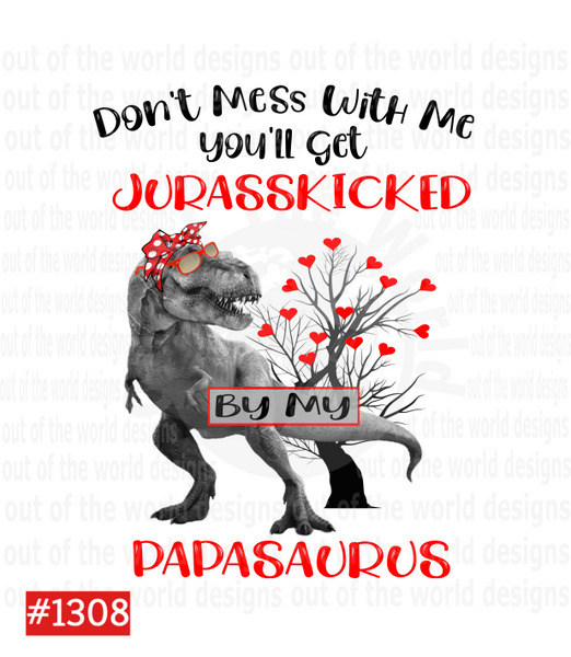 Sublimation print - Don't mess with me you'll get jurasskicked by my papasaurus #1308