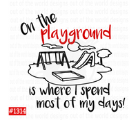 Sublimation print - On the playground is where I spend most of my days #1314