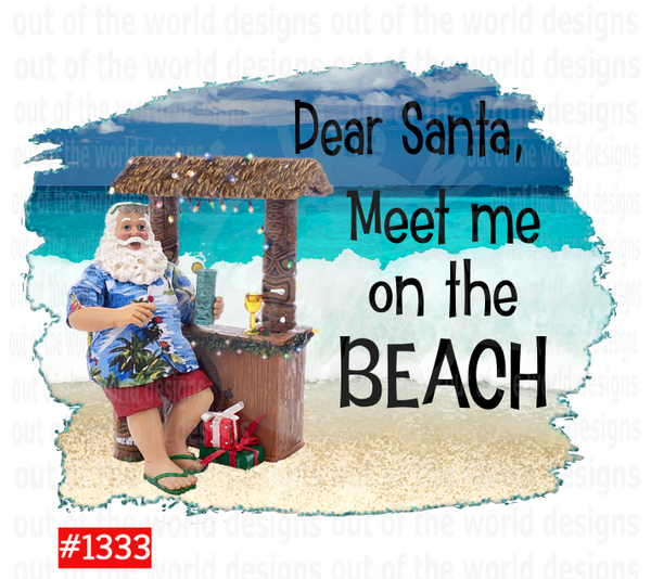 Sublimation print  - Dear Santa Meet me on the BEACH #1333